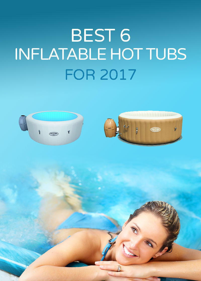 Best 6 Inflatable Hot Tubs for 2017 Reviewed